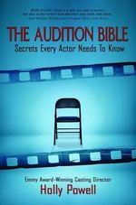 The Audition Bible : Secrets Every Actor Needs to Know - Holly Powell
