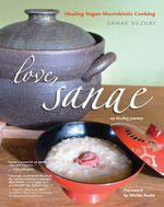 Love, Sanae : Healing Vegan Macrobiotic Cooking, My Healing Journey - Sanae Suzuki