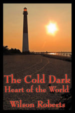 The Cold Dark Heart of the World - Wilson Roberts
