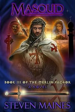 Masoud : Book III of the Merlin Factor - Steven Maines