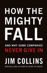 How the Mighty Fall : And Why Some Companies Never Give in - James C Collins