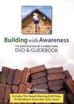 Building with Awareness : The Construction of a Hybrid Home - Ted Owens