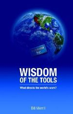 Wisdom of the Tools - Bill Merrill