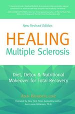 Healing Multiple Sclerosis : Diet, Detox & Nutritional Makeover for Total Recovery - Ann Boroch