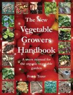The New Vegetable Growers Handbook : A Users Manual for the Vegetable Garden - Frank Tozer