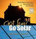 Got Sun? Go Solar : Harness Nature's Free Energy to Heat and Power Your Grid-Tied Home - Rex A Ewing