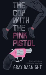 The Cop with the Pink Pistol : A Mystery Introducing NYPD Detective Donna Prima - Gray Basnight
