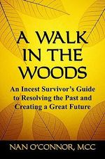 A Walk in the Woods : An Incest Survivor's Guide to Resolving the Past and Creating a Great Future - Nan O'Connor MCC