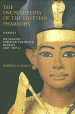 The Encyclopedia of the Egyptian Pharaohs, Volume I : Predynastic to the Twentieth Dynasty (3300-1069 BC) - Darrell D Baker
