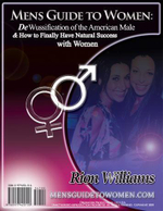 Mens Guide to Women : DeWussification of the American Male & How to Finally Have Natural Success with Women - Rion Williams