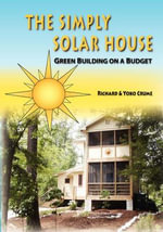 The Simply Solar House : Green Building on a Budget - Richard Crume