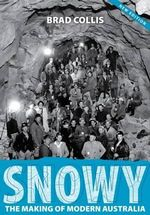 SNOWY : The Making of Modern Australia - Brad Collis