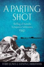 A Parting Shot : Shelling of Australia by Japanese Submarines 1942 - Terry Jones