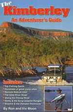 The Kimberley : An Adventurer's Guide - Ron Moon