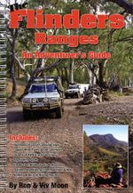 Flinders Ranges : An Adventurer's Guide - Ron Moon