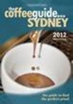 Coffee Guide... Sydney 2013 : 6th Edition - Mark Scandurra
