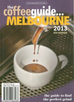Coffee Guide... Melbourne 2013 : The guide to find... the perfect grind - Mark Scandurra