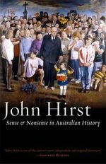 Sense & Nonsense In Australian History : Black Inc. Agenda - John Hirst