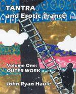 Tantra & Erotic Trance : Volume One - Outer Work - John Ryan Haule