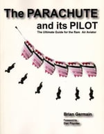 The Parachute and its Pilot : The Ultimate Guide for the Ram-Air Aviator - Brian Germain
