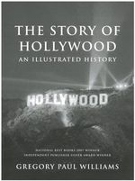 Story of Hollywood : An Illustrated History - Gregory Paul Williams
