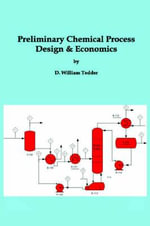Preliminary Chemical Process Design and Economics - Daniel William Tedder