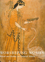Worshipping Women : Ritual and Reality in Classical Athens - Nikolaos Kaltsas