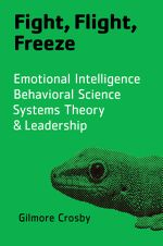 Fight, Flight, Freeze : Taming Your Reptilian Brain and Other Practical Approaches to Self-Improvement - Gilmore Crosby