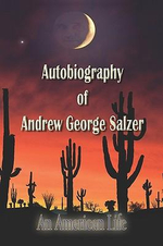 Autobiography of Andrew George Salzer, an American Life - Andrew George Salzer