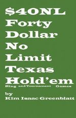 Forty Dollar No Limit Texas Hold'em Ring and Tournament Games - Kim Isaac Greenblatt