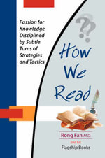 How We Read : Passion for Knowledge Disciplined by Subtle Turns of Strategies and Tactics 2nd Edition - Rong Fan