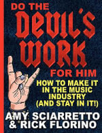 Do the Devil's Work for Him. How to Make It in the Music Industry (and Stay in It!) - Amy Maria Sciarretto