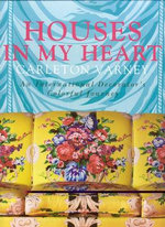 Houses in My Heart : Carleton Varney: an International Decorator's Colorful Journey - Carleton Varney