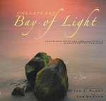 Chesapeake - Bay of Light : An Exploration of the Chesapeake Bay's Wild and Forgotten Places - Tom Horton
