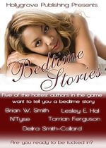 Bedtime Stories : Five of the Hottest Authors in the Game Want to Tell You a Bedtime Story - Brian W. Smith