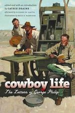 Cowboy Life : The Letters of George Philip - George Philip