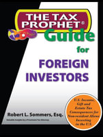 The Tax Prophet Guide for Foreign Investors - Robert, L. Sommers