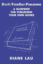 Do-It-YourSelf-Publishing : A Blueprint for Publishing Your Own Books - Diane Lau