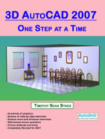 3D AutoCAD 2007 : One Step at a Time - Timothy, Sean Sykes