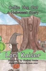 Callie the Cat A Halloween Story - Lori Kaiser