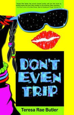 Don't Even Trip - Teresa Rae Butler