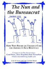 The Nun and the Bureaucrat--How They Found an Unlikely Cure for America's Sick Hospitals : How They Found an Unlikely Cure for America's Sick Hospitals - Louis M Savary