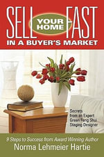 Sell Your Home Fast in a Buyer's Market : Secrets from an Expert Green Feng Shui Staging Designer - Norma Lehmeier Hartie