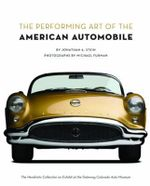 The Performing Art of the American Automobile : The Hendricks Collection on Exhibit at the Gateway Colorado Auto Museum - Jonathan A. Stein