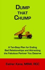 Dump That Chump : A Ten-Step Plan for Ending Bad Relationships and Attracting the Fabulous Partner You Deserve - Esther Kane