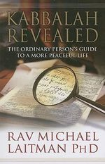 Kabbalah Revealed : The Ordinary Person's Guide to a More Peaceful Life - Rav Michael Laitman