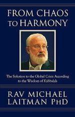 From Chaos to Harmony : The Solution to the Global Crisis According to the Wisdom of Kabbalah - Rav Michael Laitman