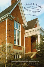 Local Library, Global Passport : The Evolution of a Carnegie Library - J. Patrick Boyer
