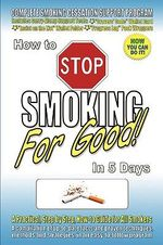 How to Stop Smoking for Good in 5 Days :  Lessons in Movement Leadership from the Tobacco W... - Scot M Fetherston