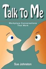 Talk To Me : Workplace Conversations That Work - Sue Johnston